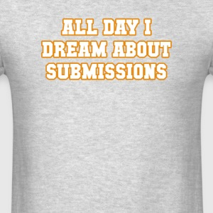 All Day I Dream About Submissions BJJ T-shirt Sportswear - Men's T-Shirt