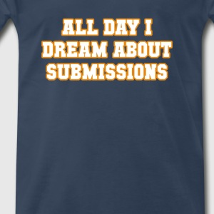 All Day I Dream About Submissions BJJ T-shirt Tanks - Men's Premium T-Shirt