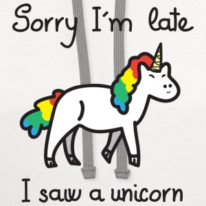 Sorry I'm Late - I Saw A Unicorn T-Shirts - Contrast Hoodie