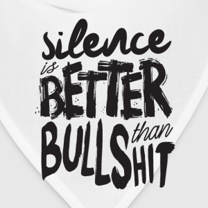 silence is better than bullshit - Bandana