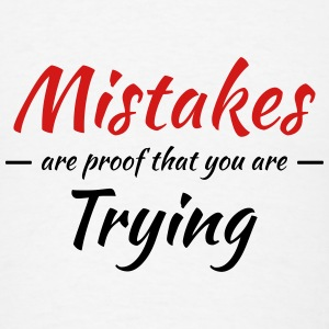 Mistakes are proof that you are trying Tanks - Men's T-Shirt
