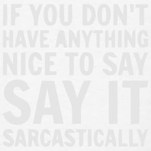 Say it sarcastically Baby Bodysuits - Men's T-Shirt