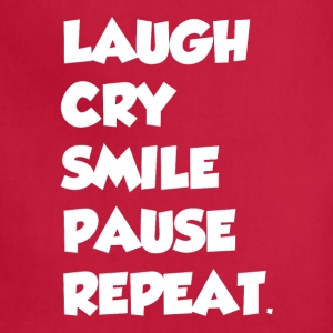 LAUGH CRY SMILE PAUSE REPEAT - Adjustable Apron