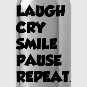 LAUGH CRY SMILE PAUSE REPEAT - Water Bottle