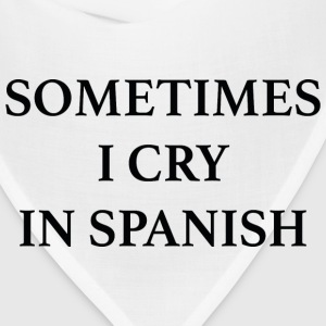 Sometimes I Cry In Spanish - Bandana