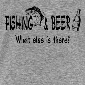 Fishing and Beer What Else is There Hoodies - Men's Premium T-Shirt