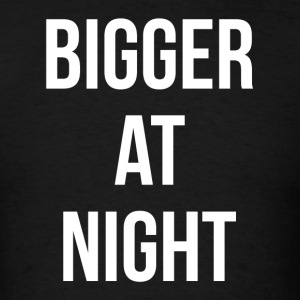 Bigger At Night You Will Like It FUNNY JOKE Sportswear - Men's T-Shirt