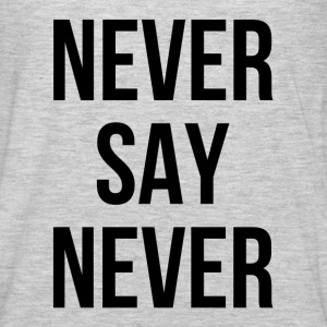 Never Say Never Women's T-Shirts - Men's Premium Long Sleeve T-Shirt