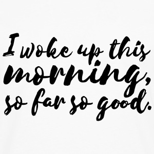 I woke up this morning Women's T-Shirts - Men's Premium Long Sleeve T-Shirt