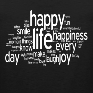 Happy Life Daily Emotion Quote Women's T-Shirts - Men's Premium Tank
