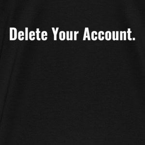 Delete Your Account FUNNY SOCIAL MEDIA WAR Hoodies - Men's Premium T-Shirt