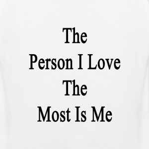 the_person_i_love_the_most_is_me T-Shirts - Men's Premium Tank