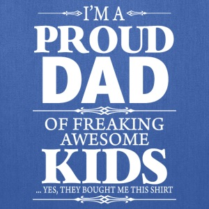 I'm Proud Dad Of Freaking Awesome Kids - Tote Bag