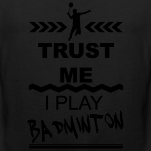 Trust me I play Badminton 1c Women's T-Shirts - Men's Premium Tank