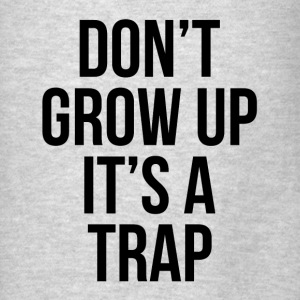 Don't Grow Up It's A Trap FUNNY Hoodies - Men's T-Shirt