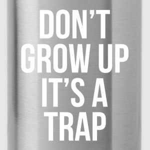 Don't Grow Up It's A Trap FUNNY Hoodies - Water Bottle