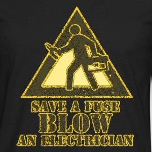 Save a fuse blow an electrician - Men's Premium Long Sleeve T-Shirt