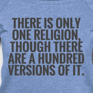 There is only one religion - Women's Wideneck Sweatshirt