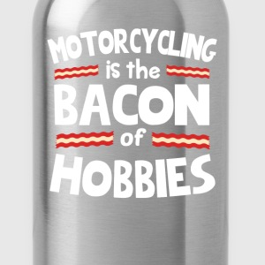 Motorcycling Is The Bacon Of Hobbies T-Shirt T-Shirts - Water Bottle
