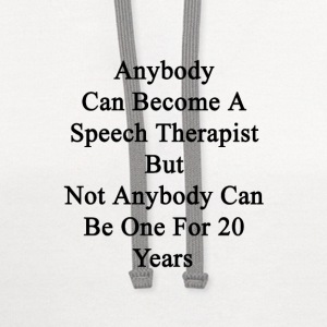 anybody_can_become_a_speech_therapist_bu T-Shirts - Contrast Hoodie