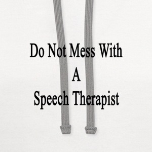 do_not_mess_with_a_speech_therapist T-Shirts - Contrast Hoodie