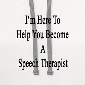 im_here_to_help_you_become_a_speech_ther T-Shirts - Contrast Hoodie