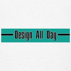 Design All Day - Men's T-Shirt