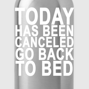 today_has_been_cancelled_go_back_to_bed_ - Water Bottle