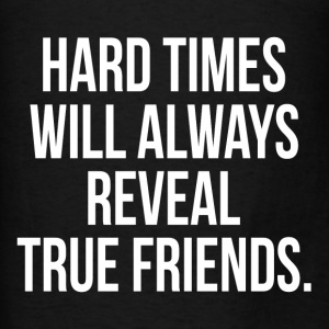 Hard Times Will Always Reveal True Friends Quote Hoodies - Men's T-Shirt