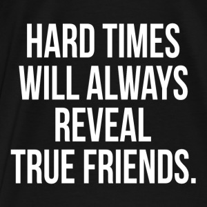 Hard Times Will Always Reveal True Friends Quote Hoodies - Men's Premium T-Shirt