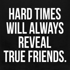 Hard Times Will Always Reveal True Friends Quote Hoodies - Men's Premium Tank