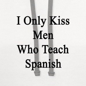 i_only_kiss_men_who_teach_spanish Women's T-Shirts - Contrast Hoodie
