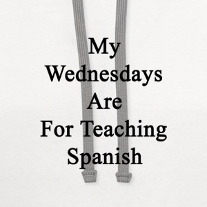 my_wednesdays_are_for_teaching_spanish T-Shirts - Contrast Hoodie