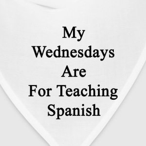 my_wednesdays_are_for_teaching_spanish T-Shirts - Bandana