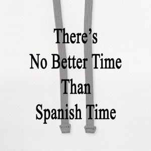 theres_no_better_time_than_spanish_time T-Shirts - Contrast Hoodie
