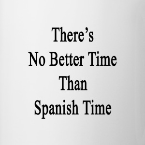 theres_no_better_time_than_spanish_time T-Shirts - Coffee/Tea Mug