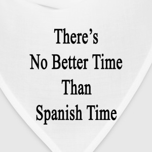 theres_no_better_time_than_spanish_time T-Shirts - Bandana