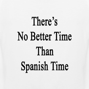 theres_no_better_time_than_spanish_time T-Shirts - Men's Premium Tank