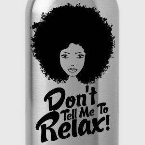 Don't Tell Me To Relax Women's T-Shirts - Water Bottle