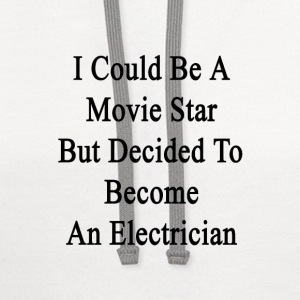 i_could_be_a_movie_star_but_decided_to_b T-Shirts - Contrast Hoodie