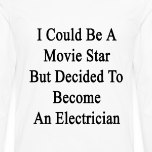 i_could_be_a_movie_star_but_decided_to_b T-Shirts - Men's Premium Long Sleeve T-Shirt