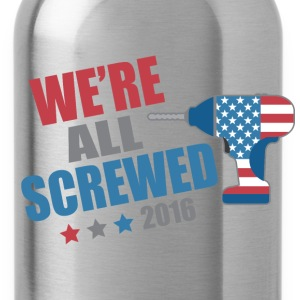 Funny Political We're All Screwed 2016 - Water Bottle