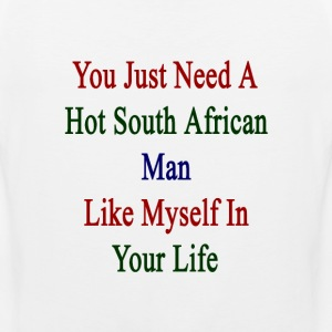 you_just_need_a_hot_south_african_man_li T-Shirts - Men's Premium Tank