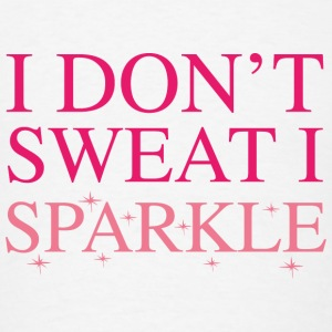 I Don't Sweat I Sparkle - Men's T-Shirt