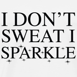 I Don't Sweat I Sparkle - Men's Premium T-Shirt