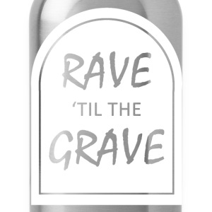 Rave til the Grave Women's T-Shirts - Water Bottle