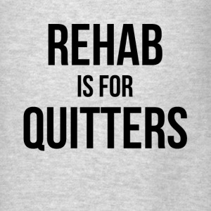 REHAB Is For QUITTERS Hoodies - Men's T-Shirt