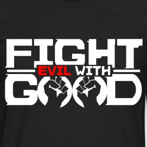 Fight Evil with Good - Men's Premium Long Sleeve T-Shirt