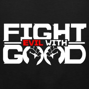 Fight Evil with Good - Men's Premium Tank