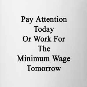pay_attention_today_or_work_for_the_mini T-Shirts - Coffee/Tea Mug